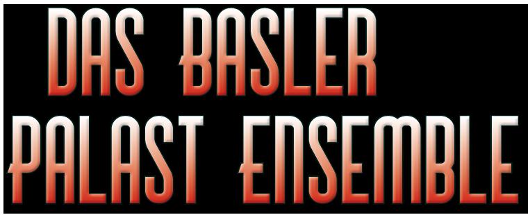 Das Basler Palast Ensemble